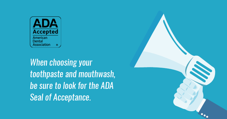 "Graphic of a mega phone and the ADA Seal Acceptance with the text ""When choosing your toothpaste and mouthwash, be sure to look for the ADA Seal of Acceptance."""