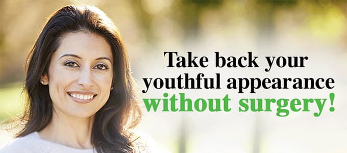 Take back your youthful appearance without surgery!