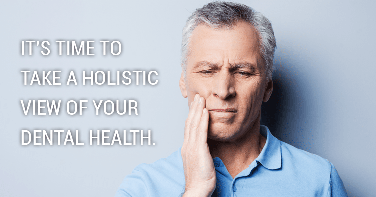 Improve your oral health by taking a holistic or comprehensive view of dentistry